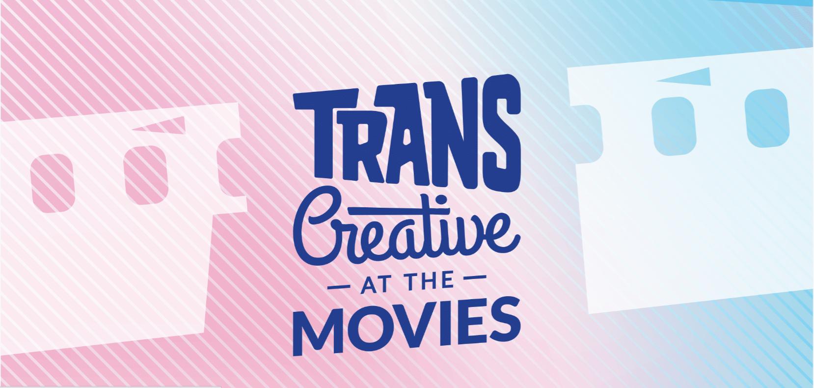 Trans Creative at the Movies