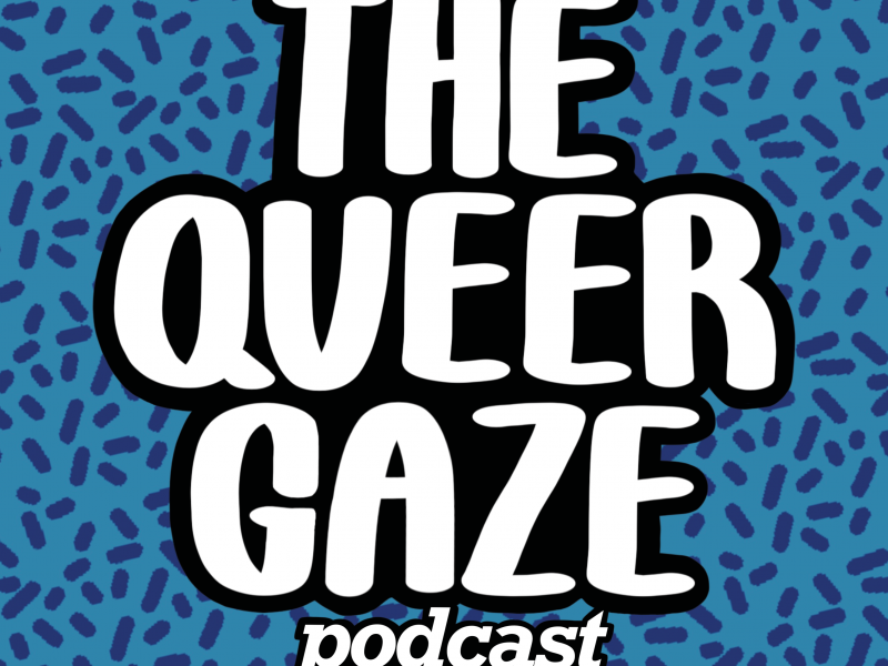 The Queer Gaze Podcast: Live Recording